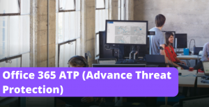 Office 365 ATP(Advance Threat Protection)